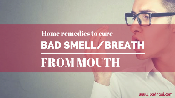 Home Remedies To Cure Bad Smell Or Breath From Mouth
