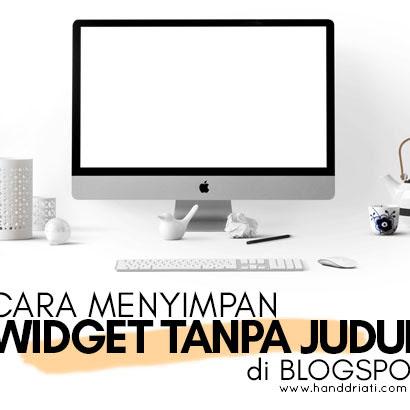 Cara Menyimpan Widget Tanpa Judul di Blogspot