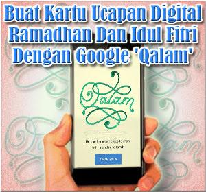 Cara Membuat Kartu Ucapan Digital Ramadhan Dan Idul Fitri Unik Dengan Layanan Google 'Qalam'