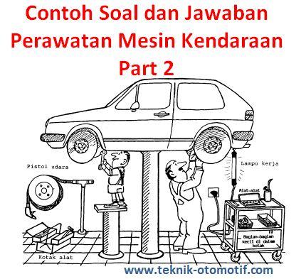 Contoh Soal Dan Jawaban Perawatan Mesin Kendaraan 2 Teknik Otomotif Com