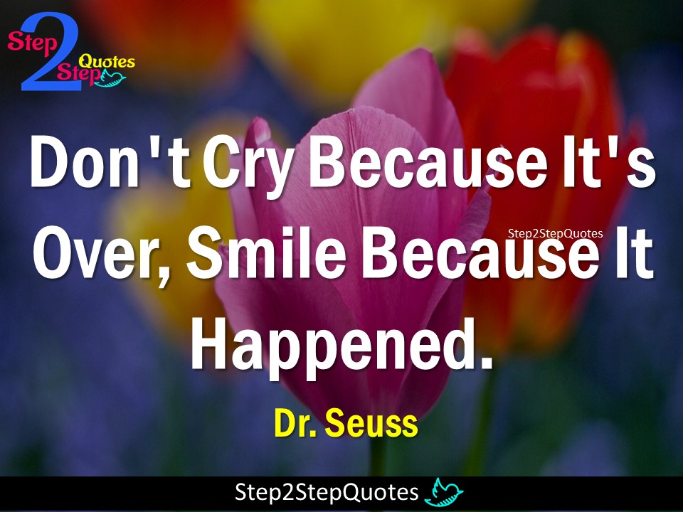Step 2 Step Quotes Dont Cry Because Its Over Smile Because It