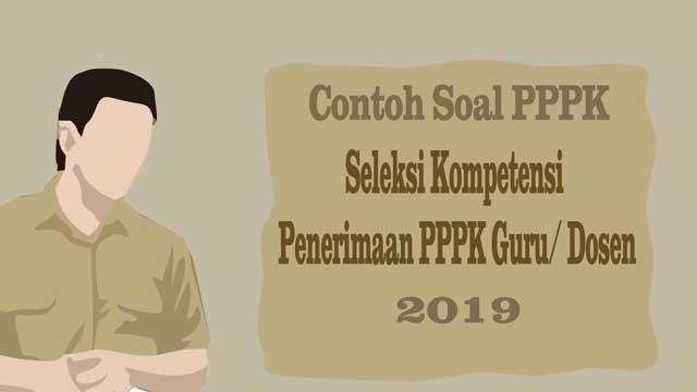 Penerimaan PPPK diadakan dalam dua tahapan Contoh Soal PPPK 2019 - Seleksi Kompetensi P3K eks Honorer K2 Guru/ Dosen