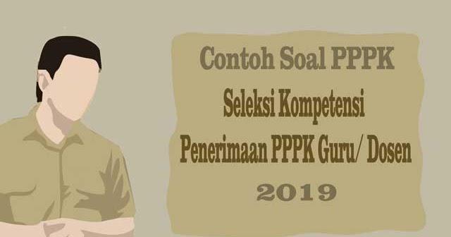 Contoh Soal Pppk 2019 Seleksi Kompetensi P3k Eks Honorer K2 Guru Dosen Abi Awam Bicara
