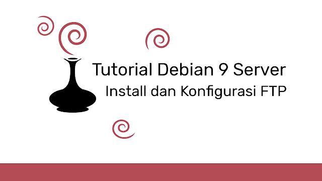 Install dan Konfigurasi FTP Server Debian 9 Lengkap