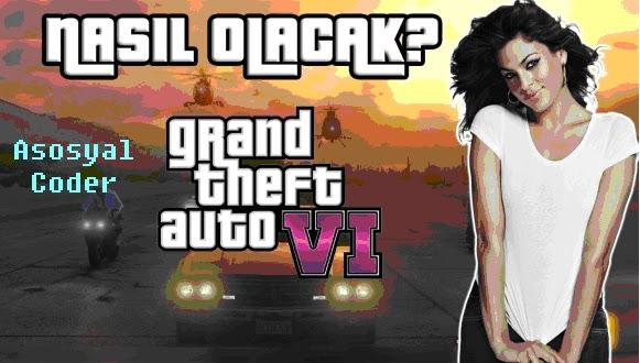 GTA VI NASIL OLACAK!!!