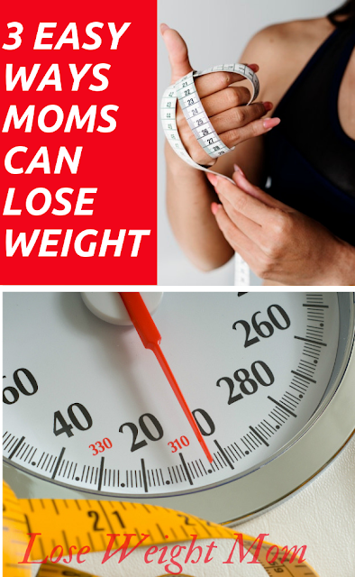 3 easy ways moms can lose weight