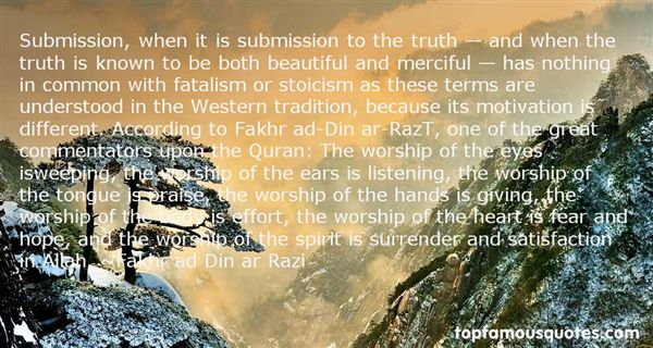 Allah Quotes - Submission, when it is submission to the truth