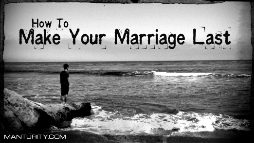MANTURITY: How To Make Your Marriage Last