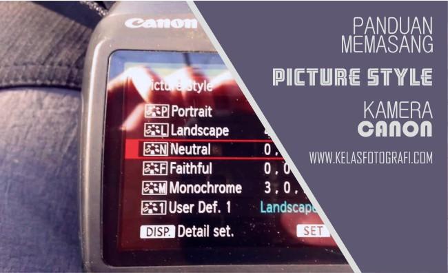 Panduan Cara Memasang (Instal) Picture Style Kamera Canon