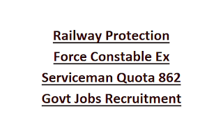 Railway Protection Force Constable Ex Serviceman Quota 862 Govt Jobs Recruitment Exam Notification 2018 Physical Tests