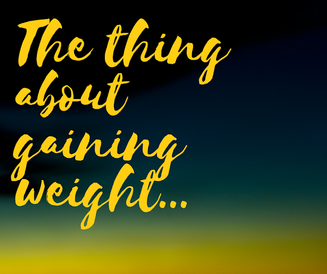 The Thing About Gaining Weight