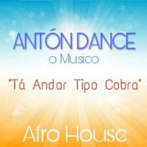 Antón Dance o Músico - Tá Andar Tipo Cobra