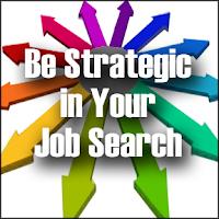 be strategic in your job search, strategic job search,