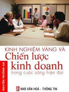 Kinh Nghiệm Vàng Và Chiến Lược Kinh Doanh Trong Cuộc Sống Hiện Đại - Nguyễn Trường An