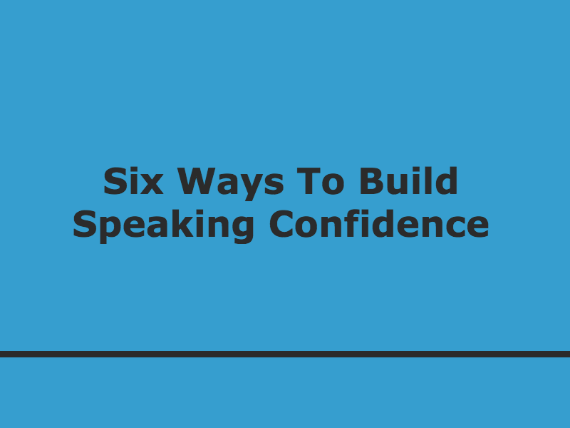 Six Ways To Build Speaking Confidence