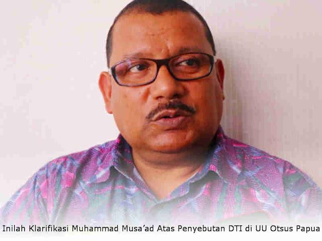 Inilah Klarifikasi Muhammad Musa'ad Atas Penyebutan DTI di UU Otonomi Khusus Papua