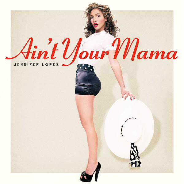 Jennifer Lopez - Ain't Your Mama - Single Cover