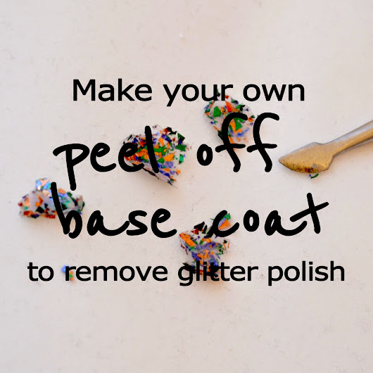 How to make your own peel off base coat aka how to remove glitter polish easily