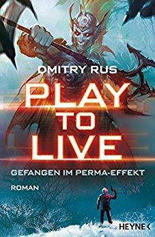 Neuerscheinungen im März 2018 #2 - Play to Live 1 - Gefangen im Perma-Effekt von Dmitry Rus