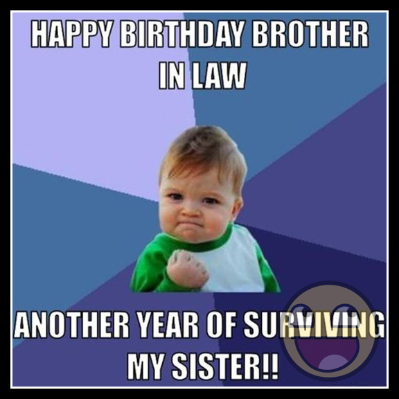 Fb Happy Birthday Brother In Law Another Year Of Surviving My Sister
