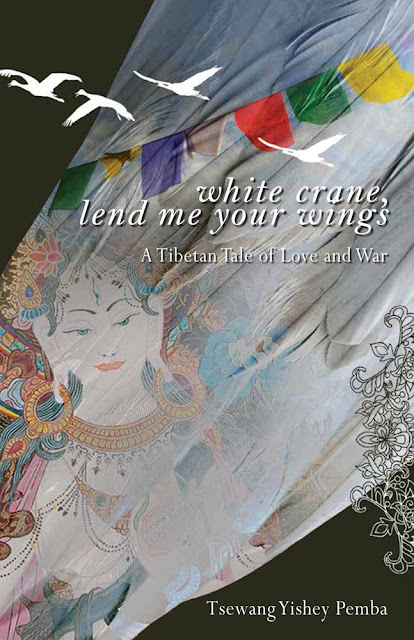 Book Review : White Crane, Lend Me Your Wings: A Tibetan Tale of Love and War - Tsewang Yishey Pemba