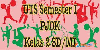 Soal Latihan UTS PJOK Kelas 2 Semester 1 dan Kunci Jawaban