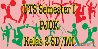 Contoh soal latihan ulangan UTS SD pelajaran PJOK Kelas  Soal Latihan UTS PJOK Kelas 2 Semester 1 dan Kunci Jawaban