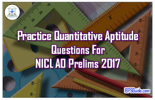 Practice Quantitative Aptitude Questions For NICL AO Prelims 2017
