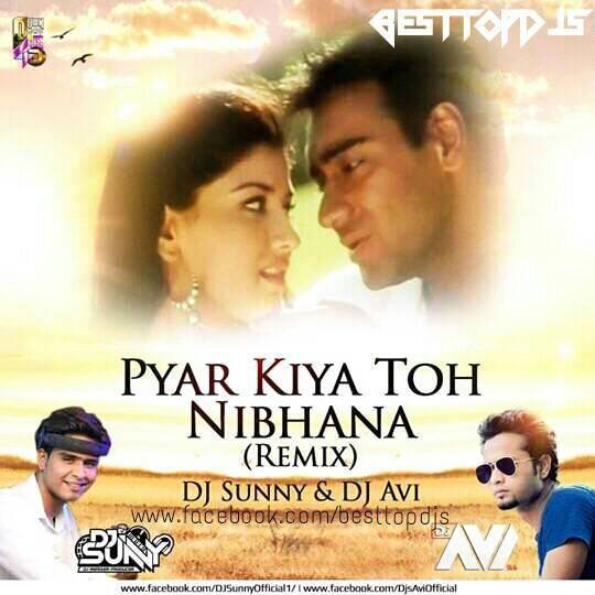Pyar Kiya Toh Nibhana (Remix) – DJ Sunny & DJ Avi