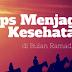 Tips Menjaga Kesehatan di Bulan Ramadhan