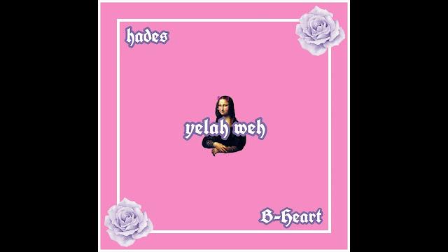 Lirik Lagu Yelah Weh Hades ft B-Heart