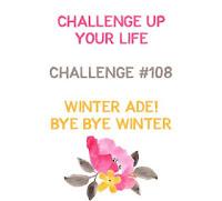 http://challengeupyourlife.blogspot.com/2019/03/challenge-108-bye-bye-winter.html#.XJiP0thS_IU