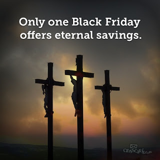Only one Black Friday offers eternal savings. [image of Golgotha]