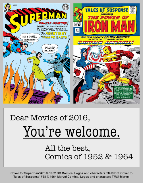Covers to 'Superman' #76 with Superman & Batman vying to save Lois Lane and 'Tales of Suspense' #58 with Iron Man fighting Captain America. Below them text reads 'Dear Movies of 2016, You're Welcome. All the best, Comics of 1952 & 1964.'