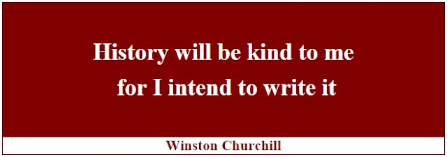 "Winston Churchill Leadership Quotes: ""History will be kind to me for I intend to write it."" - Winston Churchill"