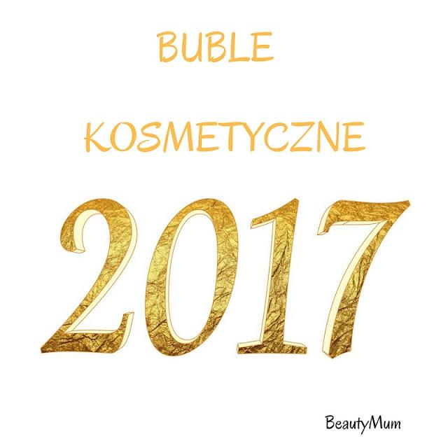 Nietrafiony zakup ROKU 2017 czyli kosmetyczne BUBLE!!