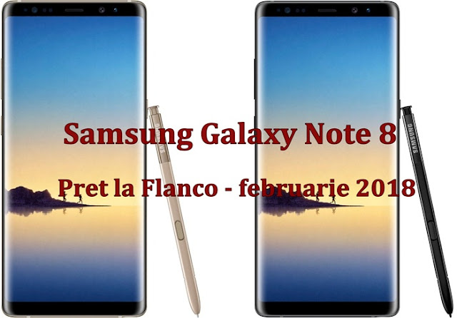 Galaxy Note 8 pret flanco februarie 2018