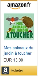 https://www.amazon.fr/Mes-animaux-jardin-%C3%A0-toucher/dp/2745963406/ref=as_sl_pc_qf_sp_asin_til?tag=assmat31-21&linkCode=w00&linkId=cd2905c05fea1a6ab61f12aa15d0ddae&creativeASIN=2745963406