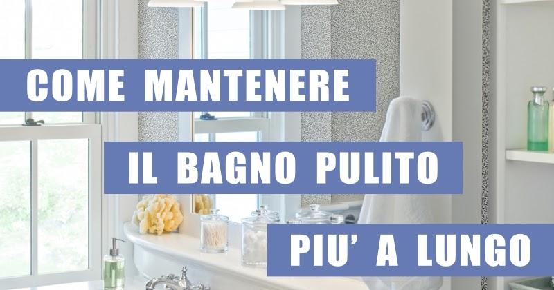 6 consigli per mantenere il bagno pulito pi a lungo home staging italia - Tutto per il bagno milano ...