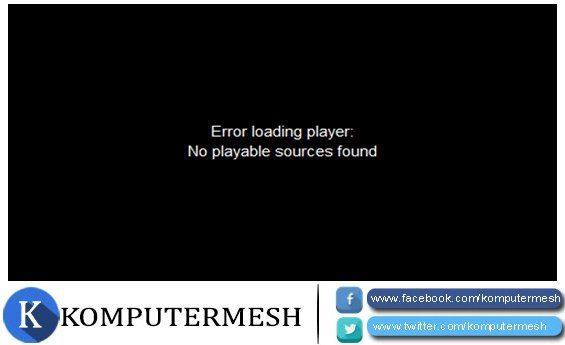 Cara Mengatasi Error Loading Player No Playable Sources Found