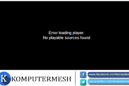 2 Cara Mengatasi Error Loading Player No Playable Sources Found