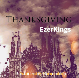 [Music] EzerKings – Thanksgiving (Ope)