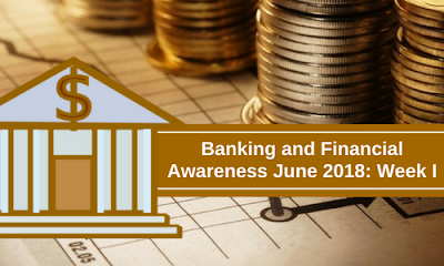 Banking and Financial Awareness June 2018: Week I