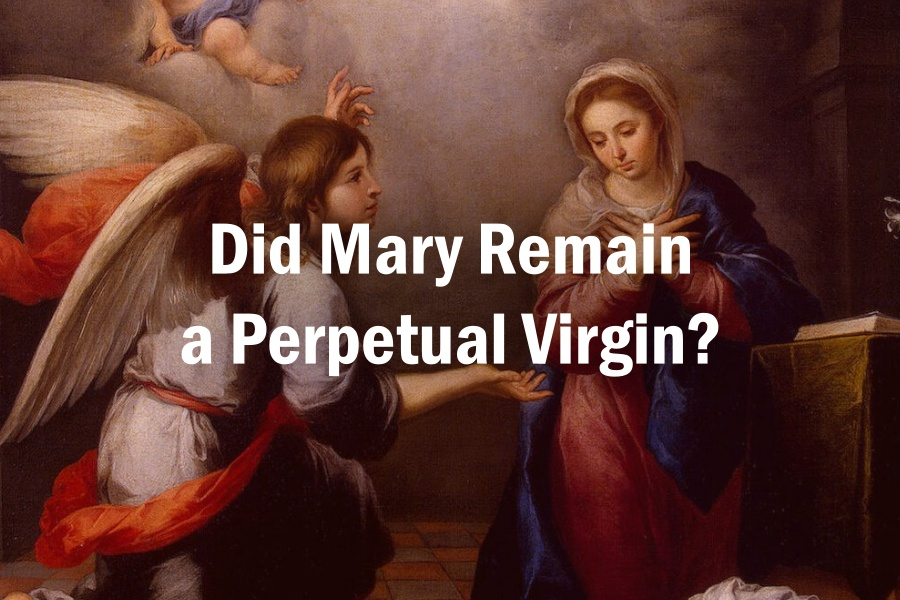 Did Mary Remain a Perpetual Virgin?