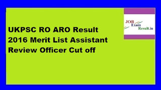 UKPSC RO ARO Result 2016 Merit List Assistant Review Officer Cut off