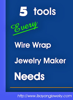 5 tools every wire wrap jewelry maker needs: Lisa Yang's Jewelry Blog