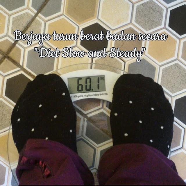Berjaya turun berat badan , diet SLOW & STEADY