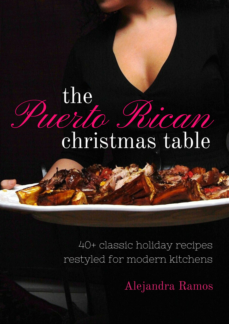 im so thrilled to share my brand new and very first ecookbook with you its called the puerto rican christmas table and it features 40 classic puerto - Puerto Rican Christmas