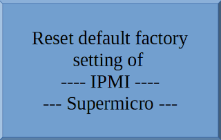 How to reset supermicro IPMI settings linke IP and password, factory reset ipmi setting, reset default setting of IPMI, Reset IPMI IP and admin password and Reset to the factory default LAN and FRU, how to reset,