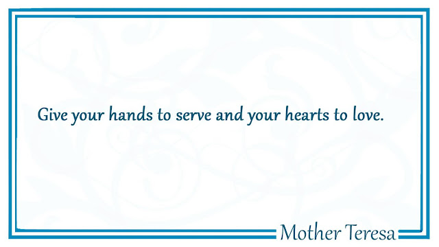Give your hands to serve and your hearts to love Mother Teresa quotes